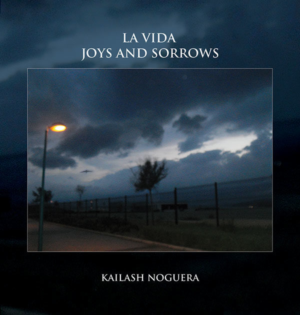Kailash Noguera, La Vida Joys and Sorrows
