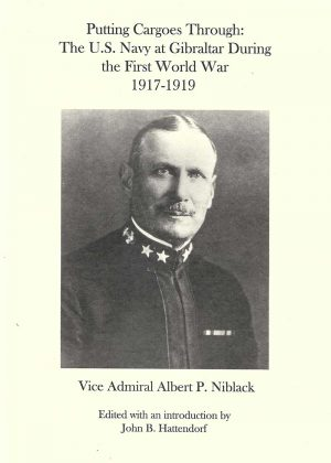 Vice-admiral-albert-niblack-Putting Cargoes Through: The US Navy at Gibraltar during the First World War 1917-1919
